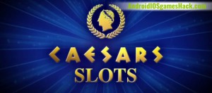 Caesars Slots Hack for Android and iOS Get Coins and Double XP Cheats