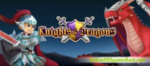 Knights and Dragons Hack for Android and iOS Unlimited Gems and Gold Cheats